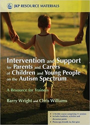 Intervention and Support for Parents and Carers of Children and Young People on the Autistic Spectrum: A Resource for Trainers (Jkp Resource Materials)