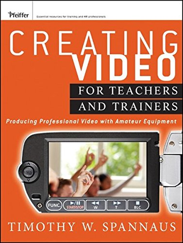Creating Video for Teachers and Trainers: Producing Professional Video with Amateur Equipment by Brand: Pfeiffer