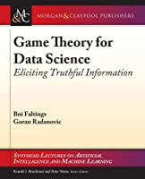Game Theory for Data Science: Eliciting Truthful Information Front Cover