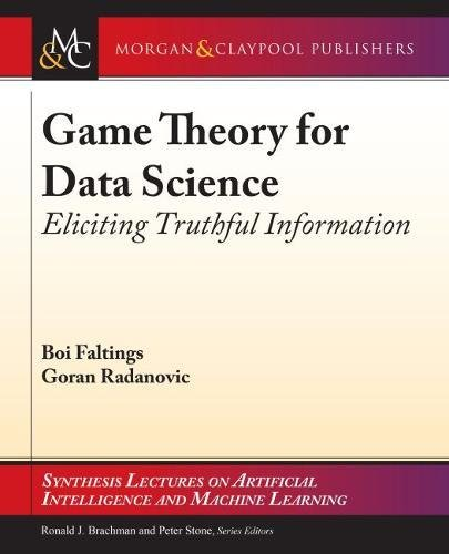 Game Theory for Data Science: Eliciting Truthful Information (Synthesis Lectures on Artificial Intelligence and Machine Le)