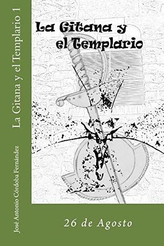 La Gitana y el Templario 1: 26 de Agosto (Volume 1) (Spanish Edition)