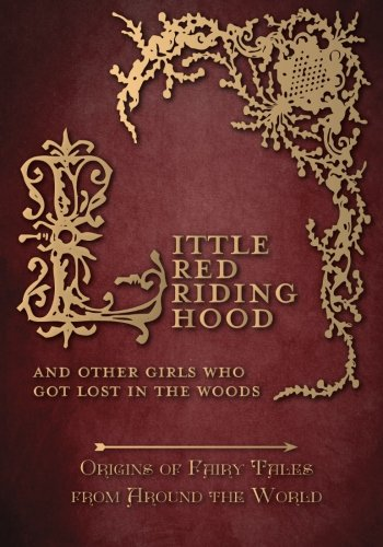 Little Red Riding Hood - And Other Girls Who Got Lost in the Woods (Origins of Fairy Tales from Around the World)