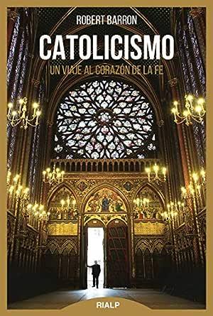Catolicismo: Viaje al corazón de la fe (Biblioteca de la fe explicada hoy) eBook: Barron, Robert, Escutia, Marciano: Amazon.es: Tienda Kindle