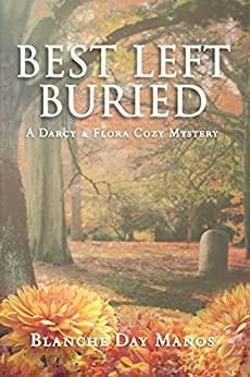 Best Left Buried (Darcy & Flora Cozy Mystery Book 3) by [Manos, Blanche Day]