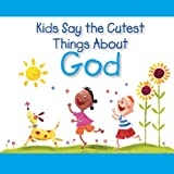 Kids Say the Cutest Things about God, Editors of West Side Publishing, 1412715822