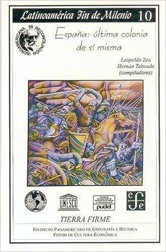 España: última colonia de sí misma (Historia) (Spanish Edition): Zea Leopoldo y Hernán Taboada (comps.): 9789686384543: Amazon.com: Books
