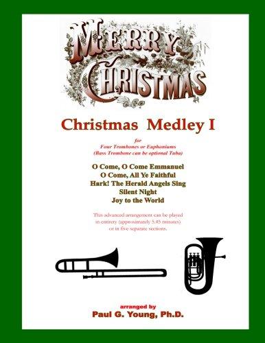 Christmas Medley I: for Four Trombones or Euphoniums and Tuba (Christmas Medley for Trombone Quartet) (Volume 1) (Christmas Trombone Quartets)