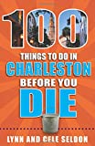 100 Things to Do in Charleston Before You Die (100 Things to Do Before You Die)