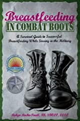 Breastfeeding in Combat Boots is a much needed resource for active-duty mothers and mothers-to-be, who are seeking information and support on how to breastfeed successfully while serving their country. Are you pregnant and in the military? Do...