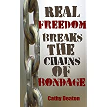 Real Freedom Breaks The Chains Of Bondage