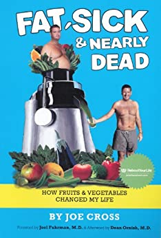Fat, Sick & Nearly Dead: How Fruits and Vegetables Changed My Life by [Cross, Joe]