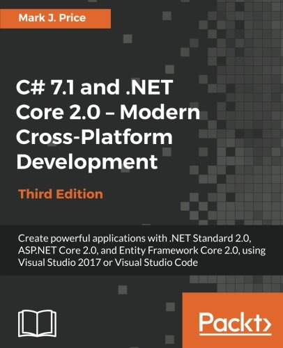 C# 7.1 and .NET Core 2.0 - Modern Cross-Platform Development - Third Edition: Create powerful applications with .NET Standard 2.0, ASP.NET Core 2.0, ... Visual Studio 2017 or Visual Studio Code by Packt Publishing - ebooks Account