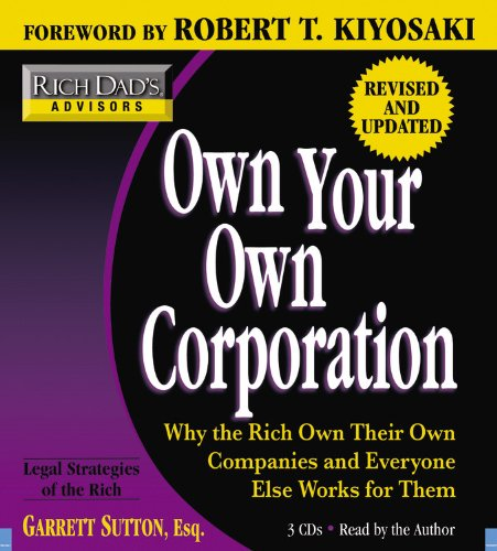 Read Online Rich Dad's Advisors: Own Your Own Corporation: Why the Rich Own Their Own Companies and Everyone Else Works for Them PDF