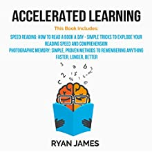 Accelerated Learning: 2 Manuscripts - Speed Reading: How to Read a Book a Day, Photographic Memory: Simple, Proven Methods to Remembering Anything Faster, Longer, Better (Accelerated Learning Series, Volume 3) Audiobook by Ryan James Narrated by Sam Slydell