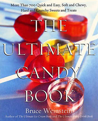 The Ultimate Candy Book: More than 700 Quick and Easy, Soft and Chewy, Hard and Crunchy Sweets and Treats by Bruce Weinstein