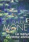 Claude Monet La nature comme atelier par Les cent chefs d'oeuvre de