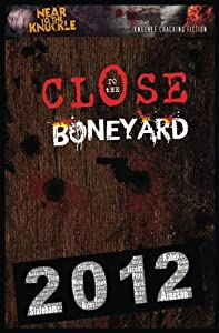 Close To The Boneyard: Near To The Knuckle 2012 Compendium (Near To The Knuckle Compendium) (Volume 1)