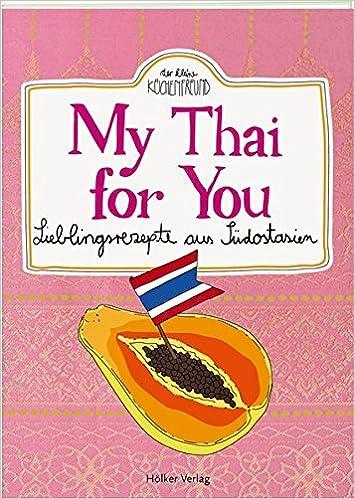My Thai for You: Lieblingsrezepte aus Südostasien Der kleine ...