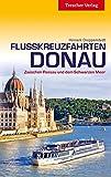 Flusskreuzfahrten Donau - Zwischen Passau und dem Schwarzen Meer (Trescher-Reihe Reisen)