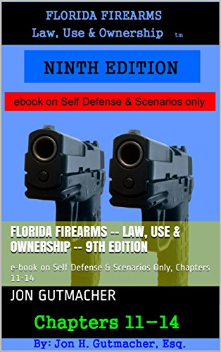 FLORIDA FIREARMS -- Law, Use & Ownership -- 9th edition: e-book on Self Defense & Scenarios Only,  Chapters 11-14 (Best Concealed Gun 2019)