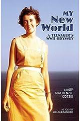 My New World: A Teenager's WW II Odyssey by MK Alexander (2011-10-05) Paperback