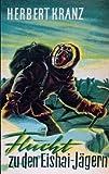 Flucht zu den Eishai-Jägern, Herbert Kranz, 3837017699