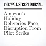 Amazon's Holiday Deliveries Face Disruption From Pilot Strike | Laura Stevens,Doug Cameron