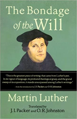The Bondage of the Will: Luther, Martin, Packer, J. I., Johnston ...