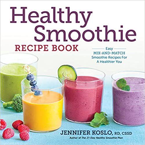 Healthy Smoothie Recipe Book: Easy Mix-and-Match Smoothie Recipes for a Healthier You by Jennifer Koslo PhD RD CSSD