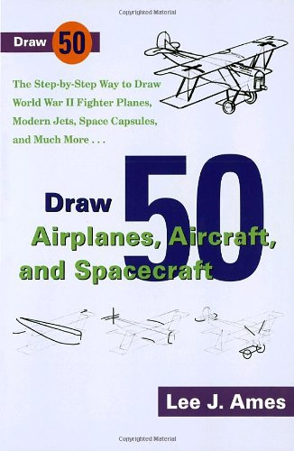 Draw 50 Airplanes, Aircrafts, and Spacecraft: The Step-by-Step Way to Draw World War II Fighter Planes, Modern Jets, Space Capsules, and Much More... (Zephyr - Fighter Planes Modern