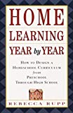 Home Learning Year by Year: How to Design a Homeschool Curriculum from Preschool Through High School