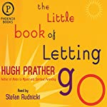The Little Book of Letting Go: A Revolutionary 30-Day Program to Cleanse Your Mind, Lift Your Spirit and Replenish Your Soul | Hugh Prather