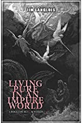 Living Pure in an Impure World by Jim Langlois (2014-07-15) Mass Market Paperback