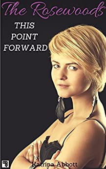 This Point Forward (The Rosewoods Book 5) by [Abbott, Katrina]