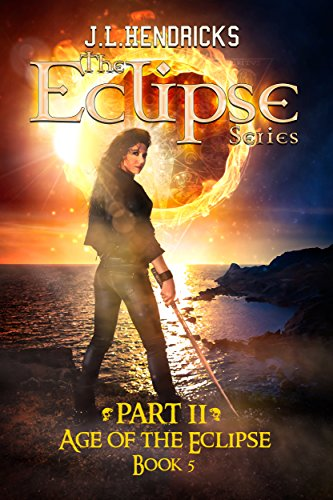 Age of the Eclipse: The Interdimensional Saga, Book 5 (The Eclipse Series) by [Hendricks, JL]