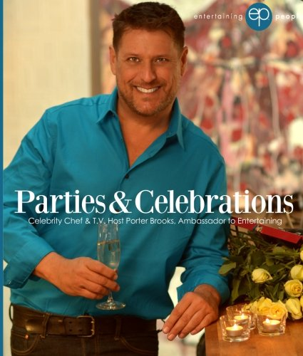 Parties & Celebrations: T.V. Host and Celebrity Chef (Entertaining People) (Volume 1) by Porter William Brooks