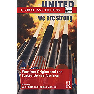 Wartime Origins and the Future United Nations (Global Institutions)