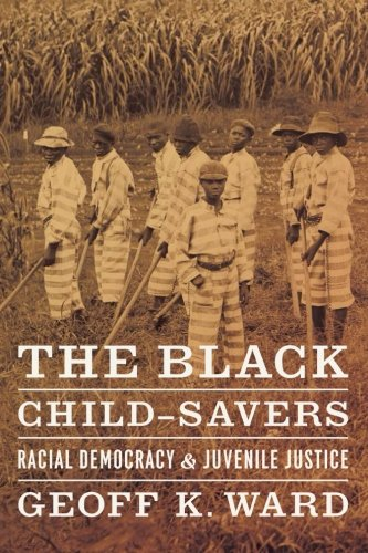 Search : The Black Child-Savers: Racial Democracy and Juvenile Justice