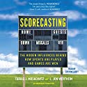 Scorecasting: The Hidden Influences Behind How Sports Are Played and Games Are Won Audiobook by L. Jon Wertheim, Tobias Moskowitz Narrated by Zach McLarty
