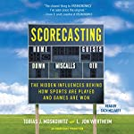 Scorecasting: The Hidden Influences Behind How Sports Are Played and Games Are Won | L. Jon Wertheim,Tobias Moskowitz
