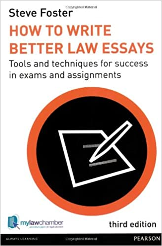 how to write better law essays tools and techniques for success  how to write better law essays tools and techniques for success in exams and assignments amazon co uk steve foster 9781447905141 books