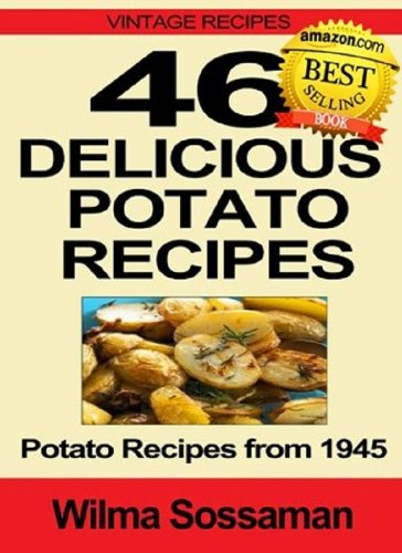 Vintage Recipes: 46 Delicious Potato Recipes - Potato Recipes from 1945 by [Sossaman, Wilma]