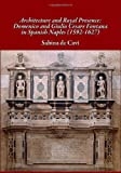 Architecture and Royal Presence: Domenico and Giulio Cesare Fontana in Spanish Naples (1592-1627), Sabina De Cavi, 1443801801