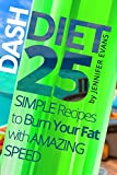Dash Diet: 25 Simple Recipes to Burn Your Fat with Amazing Speed