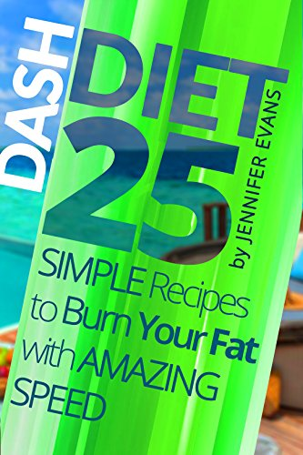 Dash Diet: 25 Simple Recipes to Burn Your Fat with Amazing Speed by Jennifer Evans