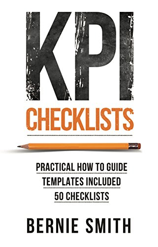 KPI Checklists: Practical guide to implementing KPIs and performance measures, over 50 checklists included.