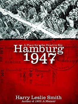Hamburg 1947: A Place for the Heart to Kip by [Smith, Harry Leslie]