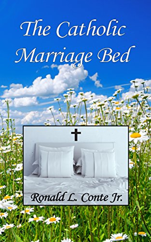 The catholic marriage bed a book of roman catholic moral theology the catholic marriage bed a book of roman catholic moral theology by conte jr fandeluxe Images
