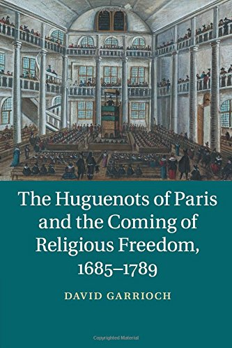 The Huguenots of Paris and the Coming of Religious Freedom, 1685-1789 PDF