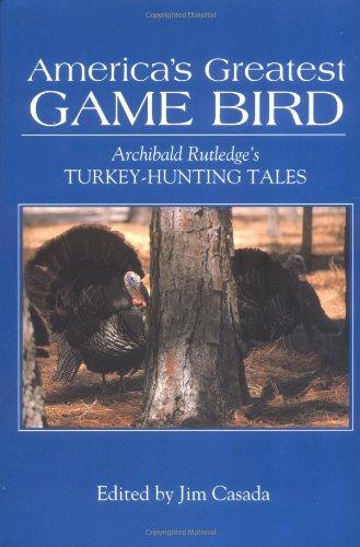 America's Greatest Game Bird: Archibald Rutledge's Turkey Hunting Tales